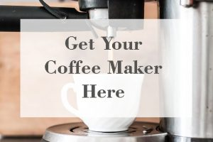 get your coffee maker here