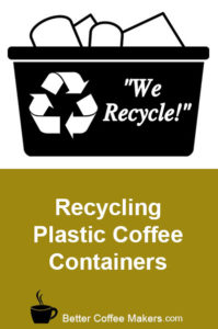 Recycling Plastic Coffee Containers