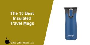Best Insulated Coffee Mugs - Travel Mug