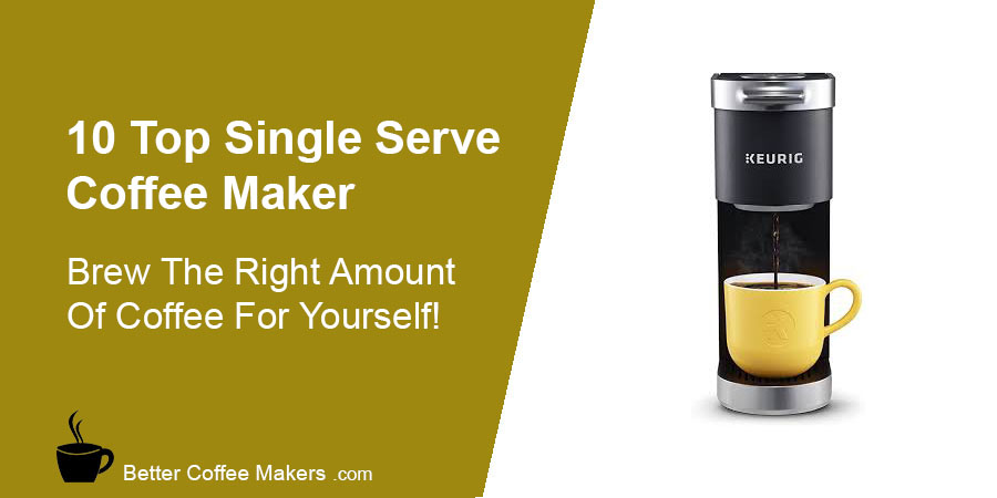 10 Top Single Serve Coffee Maker - Single Serve Coffee Maker